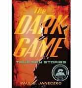 Dark Game True Spy Stories From Invisible Ink To Cia By Paul B. Janeczko