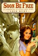 Soon Be Free Companion To Steal Away Home By Lois Ruby - Hardcover Mint
