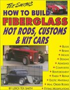 How To Build Fiberglass Hot Rods, Customs, And Kit Cars By Leroi Tex Smith Vg+