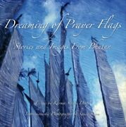Dreaming Of Prayer Flags Stories And Images From Bhutan By Karma Singye Dorji