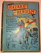 Hazard And Heroism By G.a. Henty Illus By W.h.c. Groome 1904 1st Ed.