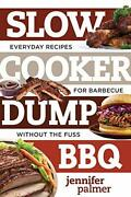 Slow Cooker Dump Bbq Everyday Recipes For Barbecue By Jennifer Palmer Brand New