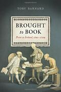 Brought To Book Print In Ireland, 1680-1784 By Toby Barnard - Hardcover Mint
