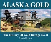 Alaska Gold History Of Gold Dredge No. 8 By Maria Reeves Excellent Condition