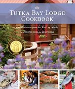 Tutka Bay Lodge Cookbook Coastal Cuisine From Wilds Of By Kirsten Dixon And Mandy