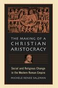 Making Of A Christian Aristocracy Social And Religious By Michele Renee Salzman