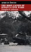 Root Causes Of Sudanand039s Civil Wars African Issues By Douglas H. Johnson Mint
