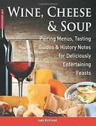 Wine Cheese And Soup Pairing Menus Tasting Guides And By Judy Kirkland Mint