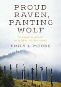 Proud Raven, Panting Wolf Carving Alaska's New Deal Totem By Emily L. Moore