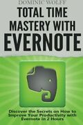 Total Time Mastery With Evernote Discover Secrets On How By Dominic Wolff Vg+