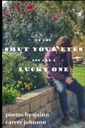 If You Shut Your Eyes And Are A Lucky One By Quinn Carver Johnson Brand New