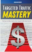 Targeted Traffic Mastery The Easy-to-follow Guide To Buy Targeted Traffic ...
