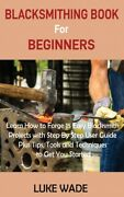 Blacksmithing Book For Beginners Learn How To Forge 15 Easy Blacksmith Pro...