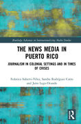 The News Media In Puerto Rico Journalism In Colonial Settings And In Times...
