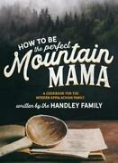 How To Be The Perfect Mountain Mama A Cookbook For The Modern Appalachian ...