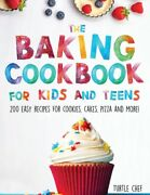 The Baking Cookbook For Kids And Teens 200 Easy Recipes For Cookies Cakes...