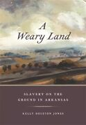 A Weary Land Slavery On The Ground In Arkansas