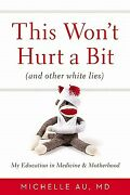 This Wonand039t Hurt A Bit And Other White Lies My Education In Medicine And ...