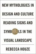 New Mythologies In Design And Culture Reading Signs And By Rebecca Houze New