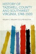 History Of Tazewell County And Southwest Virginia By William C. Pendleton New