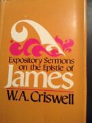 Expository Sermons On Epistle Of James By W A Criswell - Hardcover Excellent