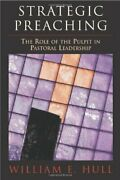 Strategic Preaching Role Of Pulpit In Pastoral Leadership By William E. Hull Vg