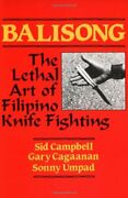 Balisong Lethal Art Of Filipino Knife Fighting By Gary Cagaanan And Sid Campbell