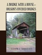 A Bridge With A House... Oregonand039s Covered Bridges By H S T E V E N E U N N I C