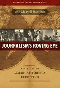 Journalism's Roving Eye A History Of American Foreign By John Maxwell Hamilton