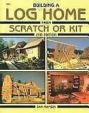 Building A Log Home From Scratch Or Kit By Dan Ramsey