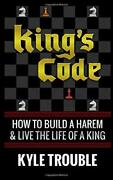 King's Code How To Build A Harem And Live Life Of A King By Kyle Trouble New