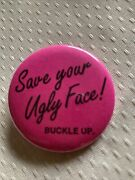 Humorous Safety Save Your Ugly Face Buckle Up Button Pinback 1 1/2 Inches Pin