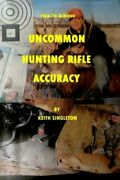 How To Achieve Uncommon Hunting Rifle Accuracy By Keith Singleton Brand New