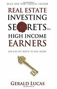Real Estate Investing Secrets For High Income Earners By Gerald Lucas Brand New