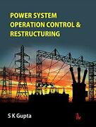 Power System Operation Control And Restructuring By S K Gupta Brand New