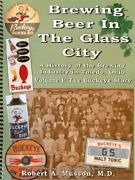 Brewing Beer In Glass City Volume 1- Buckeye Story By Robert A. Musson New