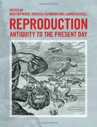 Reproduction Antiquity To Present Day By Nick Hopwood And Rebecca Flemming New