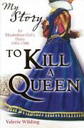 My Story To Kill A Queen An Elizabethan Girland039s Diary By Valerie Wilding