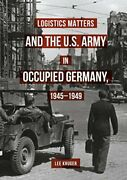 Logistics Matters And U.s. Army In Occupied Germany By Lee Kruger - Hardcover