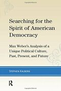 Searching For Spirit Of American Democracy Max Weber's By Stephen Kalberg Vg+