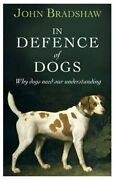 In Defence Of Dogs By John W. S. Bradshaw - Hardcover Mint Condition