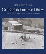 On Earth's Furrowed Brow Appalachian Farm In Photographs By Tim Barnwell New