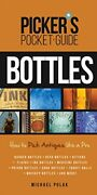 Picker's Pocket Guide To Bottles How To Pick Antiques By Michael Polak Mint