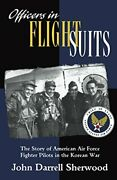 Officers In Flight Suits Story Of American Air Force By John Darrell Sherwood