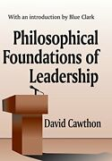 Philosophical Foundations Of Leadership By David Cawthorn - Hardcover Excellent