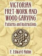 Victorian Fret-work And Wood Carving Patterns And By F. Edward Hulme