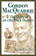 Gordon Macquarrie Story Of An Old Duck Hunter By Keith Crowley - Hardcover