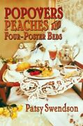 Popovers, Peaches And Four-poster Beds By Patsy Swendson - Hardcover