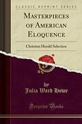 Masterpieces Of American Eloquence Christian Herald By Julia Ward Howe New