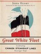 Great White Fleet Celebrating Canada Steamship Lines By John Henry - Hardcover